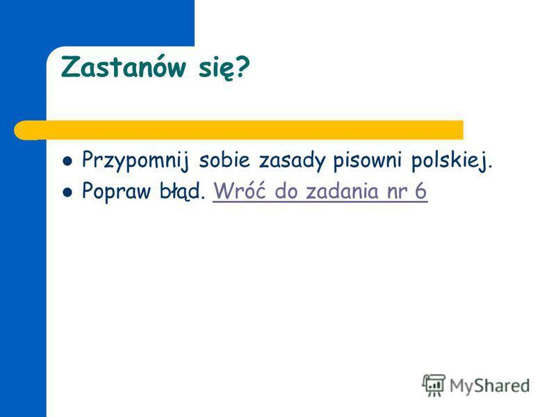 Brawo! Znasz zasady pisowni polskiej. Wiesz,że w zakończeniach: ówka, ówna itp. piszemy ó Przejdź do kolejnego zadaniakolejnego zadania