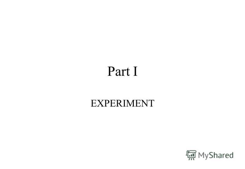 Part I EXPERIMENT