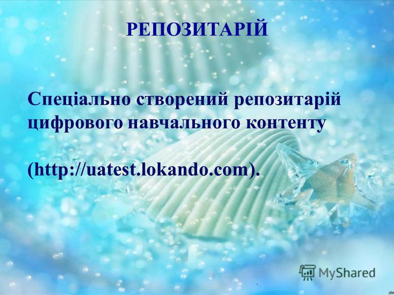 РЕПОЗИТАРІЙ Спеціально створений репозитарій цифрового навчального контенту (http://uatest.lokando.com).