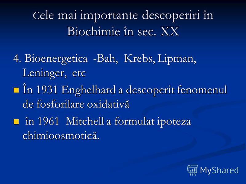 C ele mai importante descoperiri în Biochimie în sec. XX 4. Bioenergetica -Bah, Krebs, Lipman, Leninger, etc În 1931 Enghelhard a descoperit fenomenul de fosforilare oxidativă În 1931 Enghelhard a descoperit fenomenul de fosforilare oxidativă în 1961