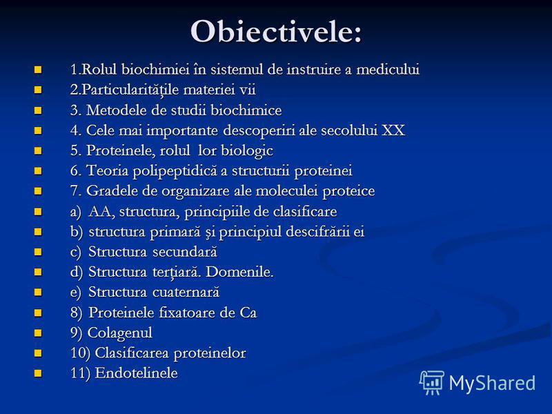 Obiectivele: 1.Rolul biochimiei în sistemul de instruire a medicului 1.Rolul biochimiei în sistemul de instruire a medicului 2.Particularităţile materiei vii 2.Particularităţile materiei vii 3. Metodele de studii biochimice 3. Metodele de studii bioc