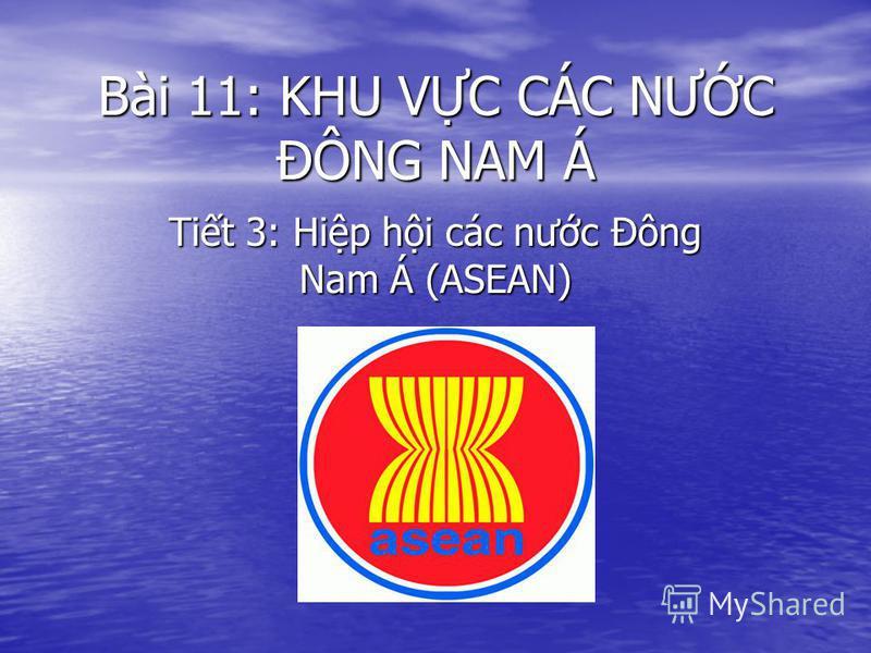 Bài 11: KHU VC CÁC NƯC ĐÔNG NAM Á Tit 3: Hip hi các nưc Đông Nam Á (ASEAN)