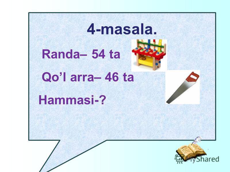 4-masala. Randa– 54 ta Qol arra– 46 ta Hammasi-?