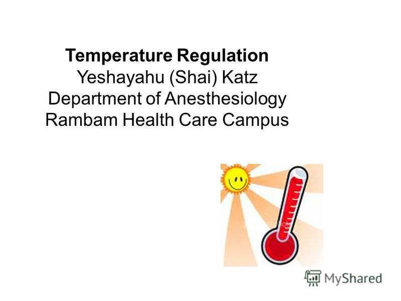 Temperature Regulation Yeshayahu (Shai) Katz Department of Anesthesiology Rambam Health Care Campus