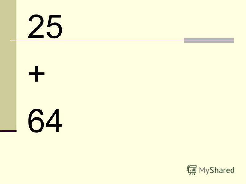 25 + 64