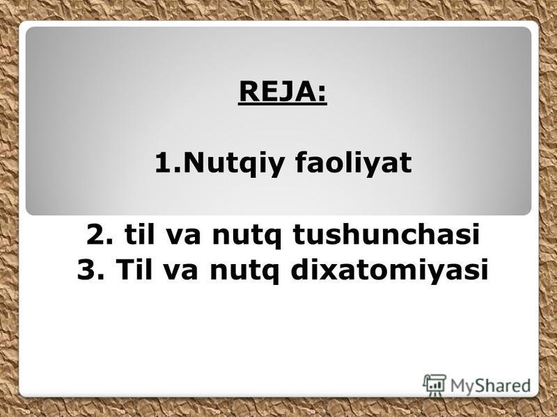 REJA: 1.Nutqiy faoliyat 2. til va nutq tushunchasi 3. Til va nutq dixatomiyasi