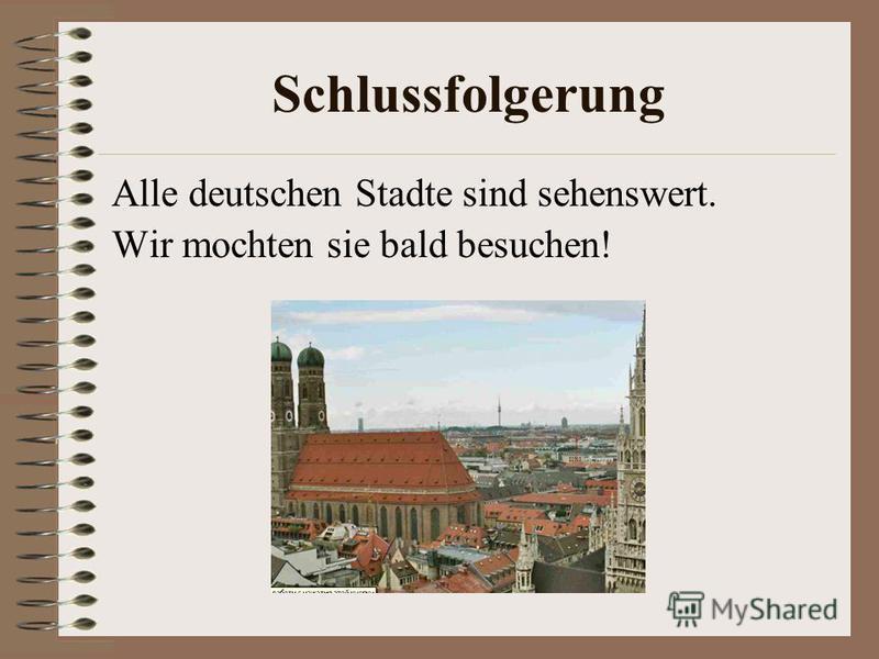 Schlussfolgerung Alle deutschen Stadte sind sehenswert. Wir mochten sie bald besuchen!