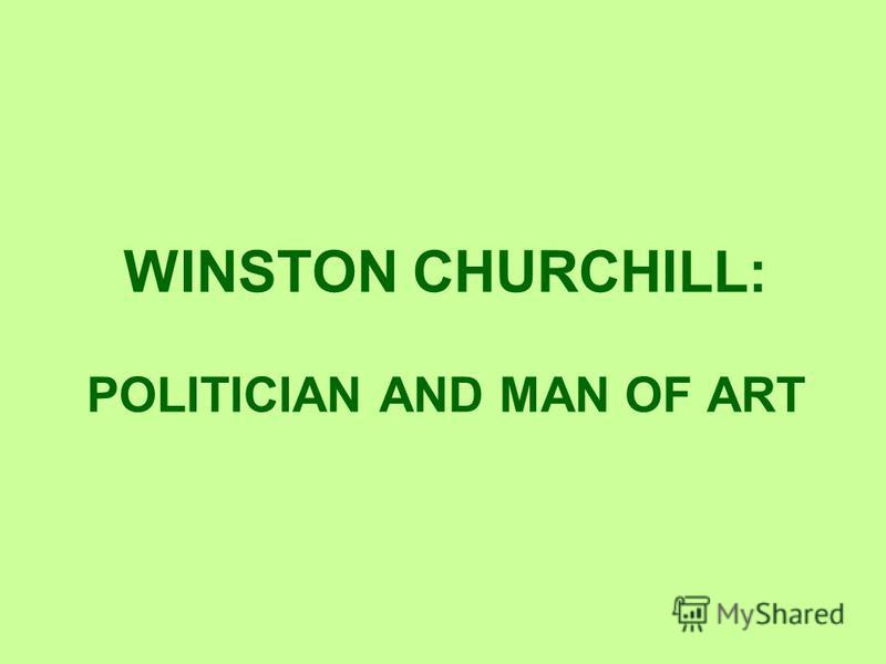 WINSTON CHURCHILL: POLITICIAN AND MAN OF ART