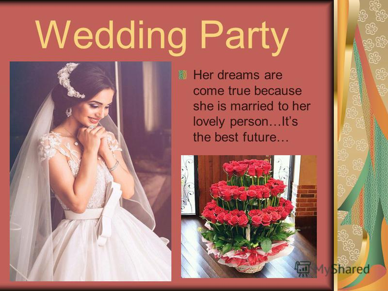Wedding Party Her dreams are come true because she is married to her lovely person…Its the best future…