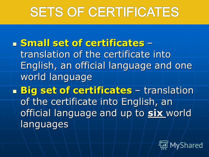 Small set of certificates – translation of the certificate into English, an official language and one world language Small set of certificates – translation of the certificate into English, an official language and one world language Big set of certi