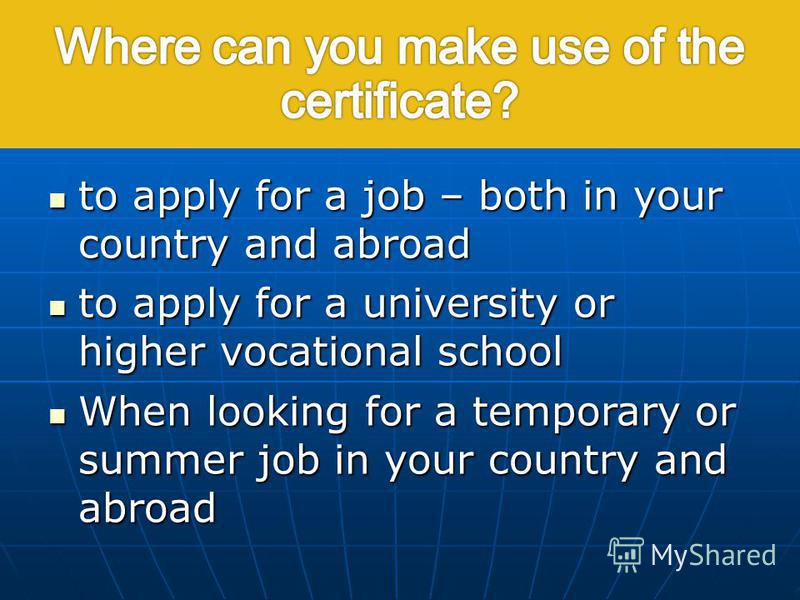 to apply for a job – both in your country and abroad to apply for a job – both in your country and abroad to apply for a university or higher vocational school to apply for a university or higher vocational school When looking for a temporary or summ