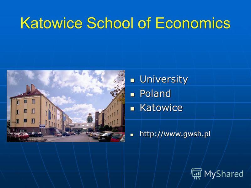 Katowice School of Economics University University Poland Poland Katowice Katowice http://www.gwsh.pl http://www.gwsh.pl