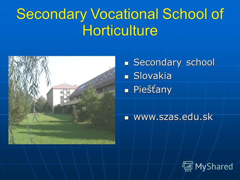 Secondary Vocational School of Horticulture Secondary school Secondary school Slovakia Slovakia Piešťany Piešťany www.szas.edu.sk www.szas.edu.sk