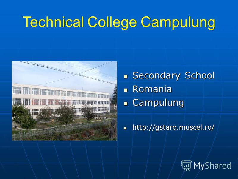 Technical College Campulung Secondary School Secondary School Romania Romania Campulung Campulung http://gstaro.muscel.ro/ http://gstaro.muscel.ro/