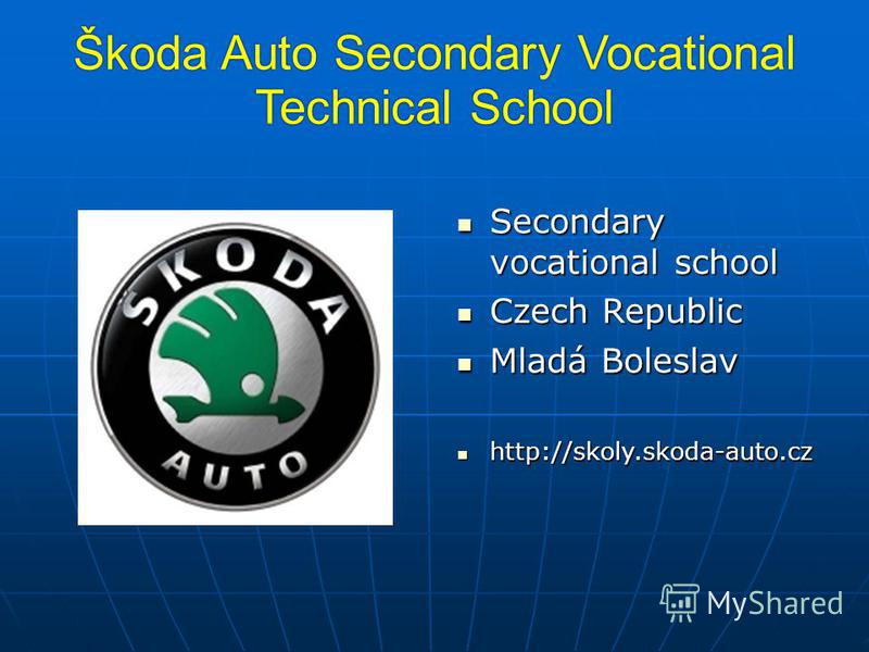Škoda Auto Secondary Vocational Technical School Secondary vocational school Secondary vocational school Czech Republic Czech Republic Mladá Boleslav Mladá Boleslav http://skoly.skoda-auto.cz http://skoly.skoda-auto.cz