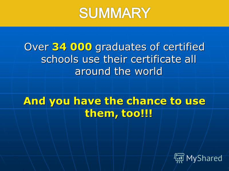 Over 34 000 graduates of certified schools use their certificate all around the world And you have the chance to use them, too!!!