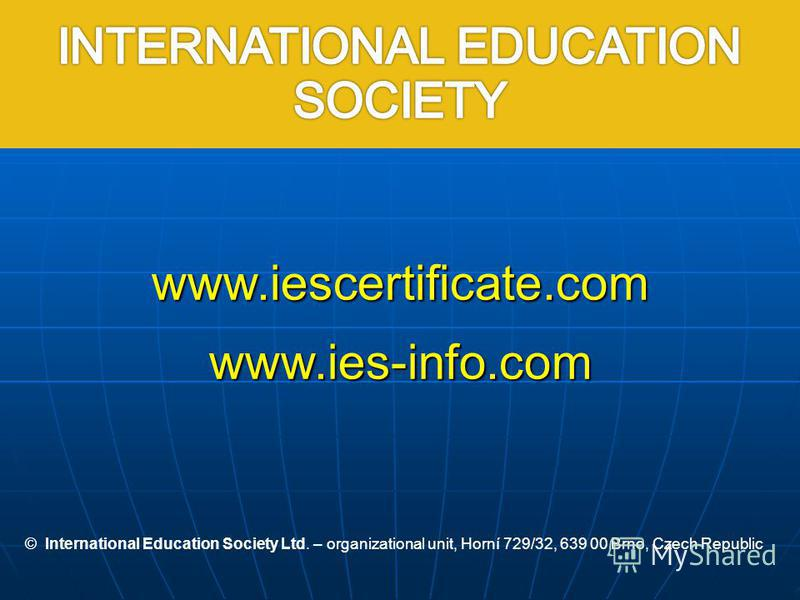 www.iescertificate.comwww.ies-info.com © International Education Society Ltd. – organizational unit, Horní 729/32, 639 00 Brno, Czech Republic