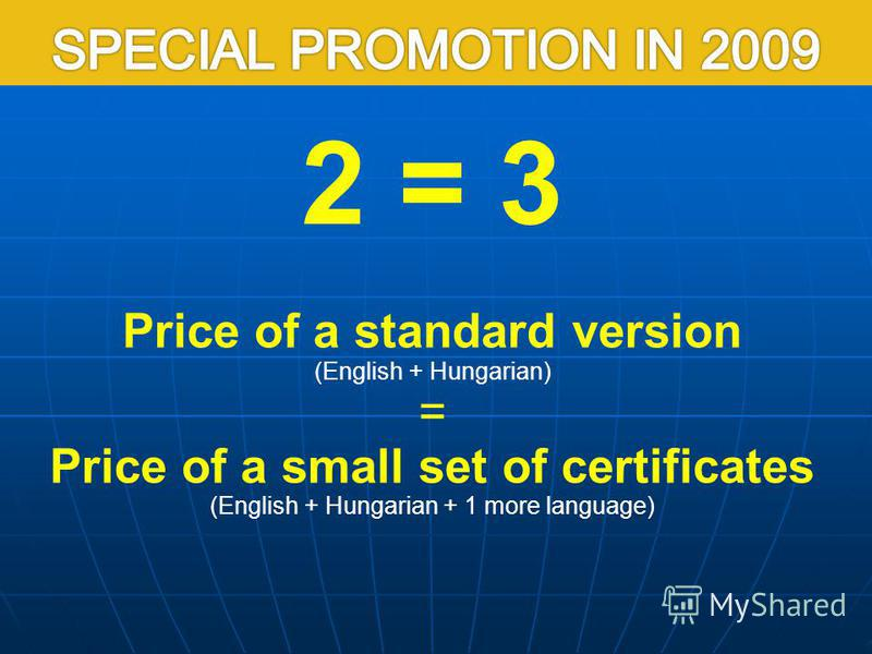 2 = 3 Price of a standard version (English + Hungarian) = Price of a small set of certificates (English + Hungarian + 1 more language)