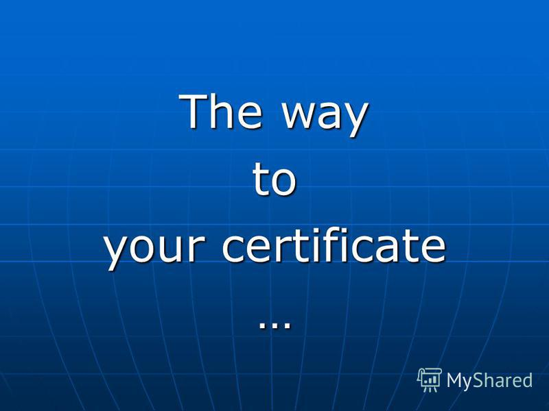 The way to your certificate …