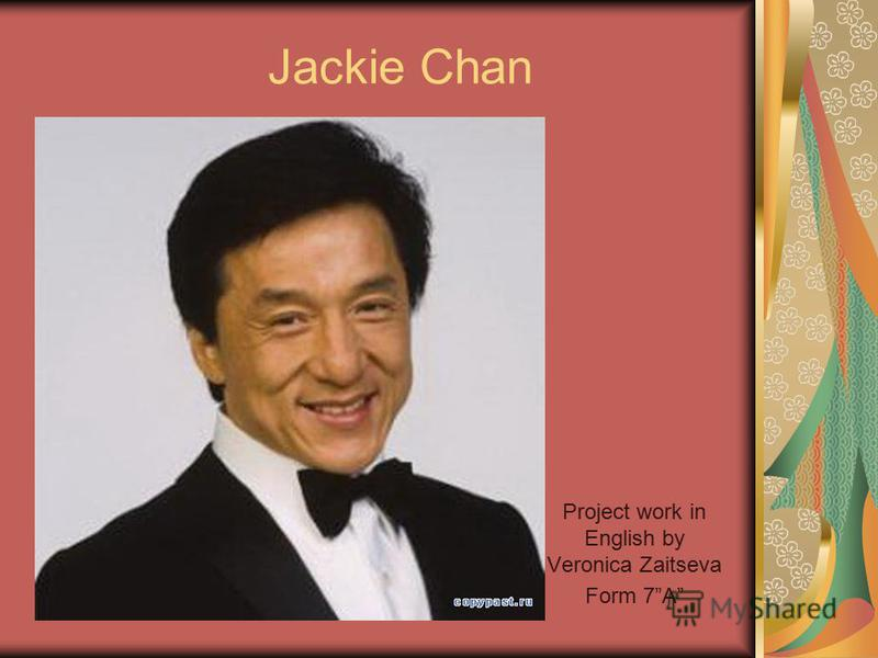 Jackie Chan Project work in English by Veronica Zaitseva Form 7A