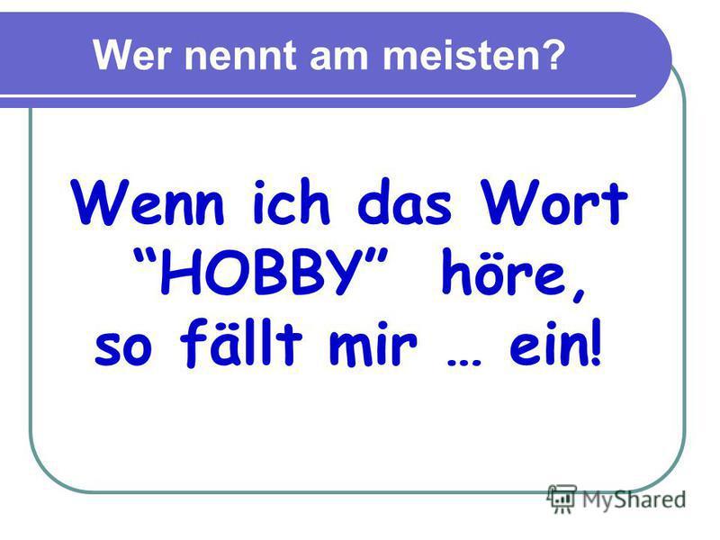 Wer nennt am meisten? Wenn ich das Wort HOBBY höre, so fällt mir … ein!