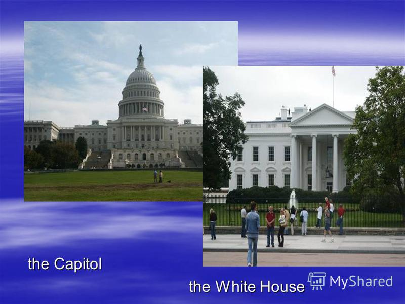 the Capitol the White House the White House