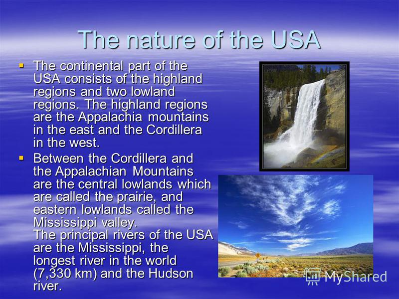 The nature of the USA The continental part of the USA consists of the highland regions and two lowland regions. The highland regions are the Appalachia mountains in the east and the Cordillera in the west. The continental part of the USA consists of