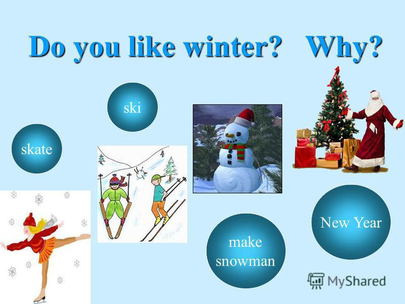 Do you like winter? Why? skate ski make snowman New Year