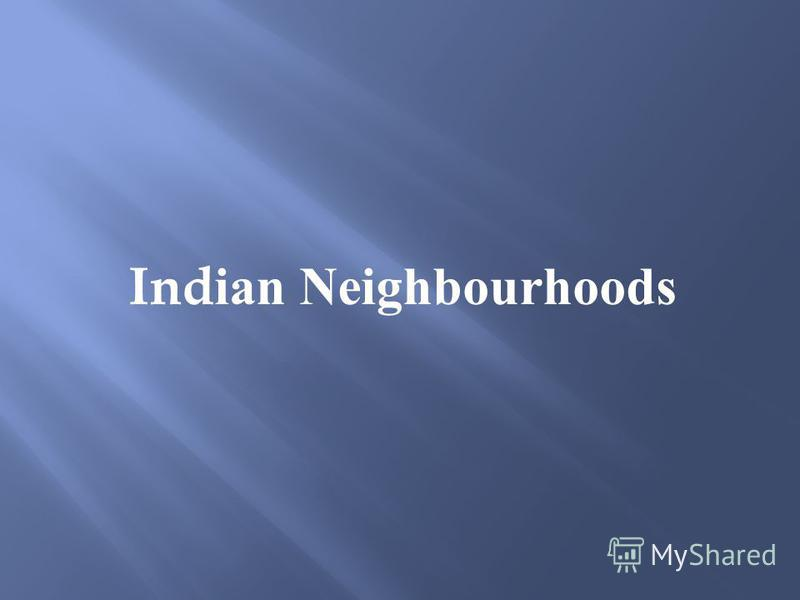 Indian Neighbourhoods