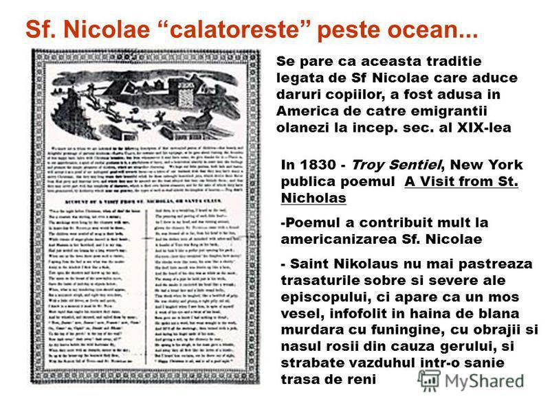 In 1830 - Troy Sentiel, New York publica poemul A Visit from St. Nicholas -Poemul a contribuit mult la americanizarea Sf. Nicolae - Saint Nikolaus nu mai pastreaza trasaturile sobre si severe ale episcopului, ci apare ca un mos vesel, infofolit in ha