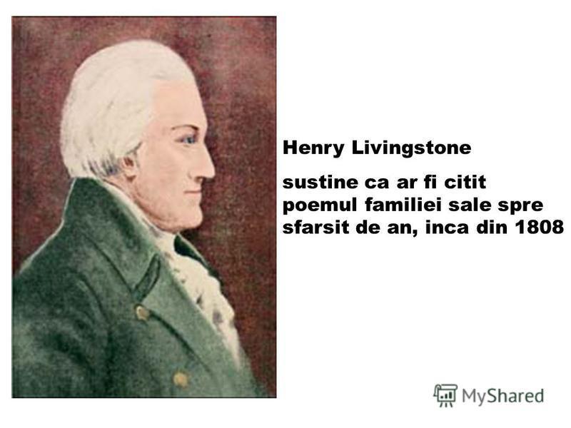 Henry Livingstone sustine ca ar fi citit poemul familiei sale spre sfarsit de an, inca din 1808