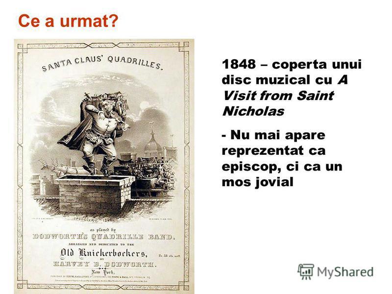 1848 – coperta unui disc muzical cu A Visit from Saint Nicholas - Nu mai apare reprezentat ca episcop, ci ca un mos jovial Ce a urmat?