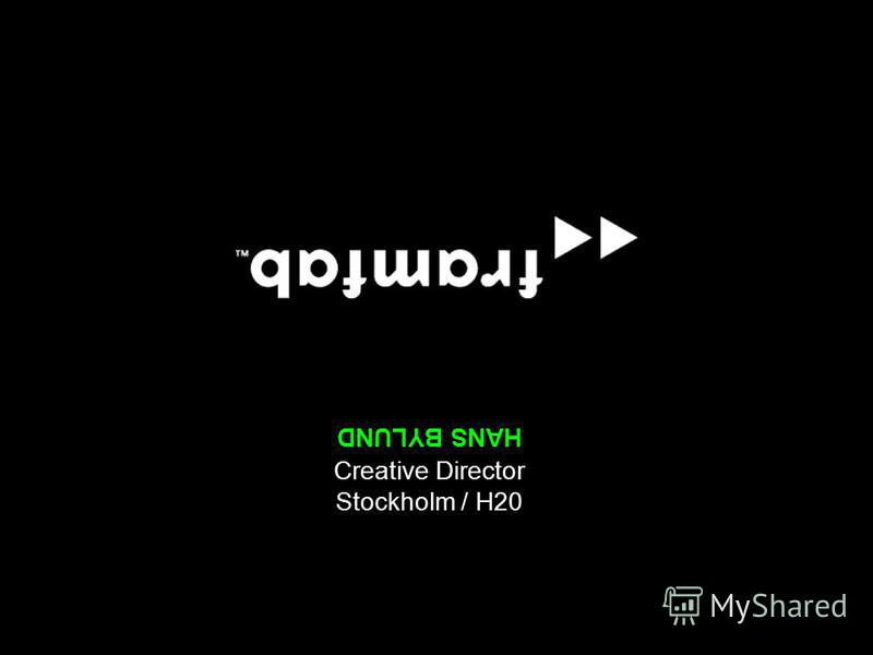 HANS BYLUND Creative Director Stockholm / H20
