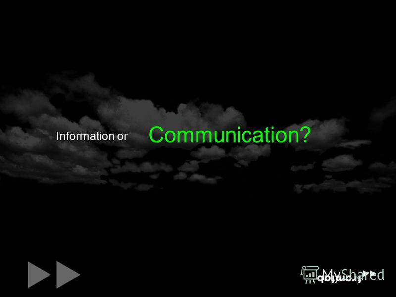 Communication? Information or