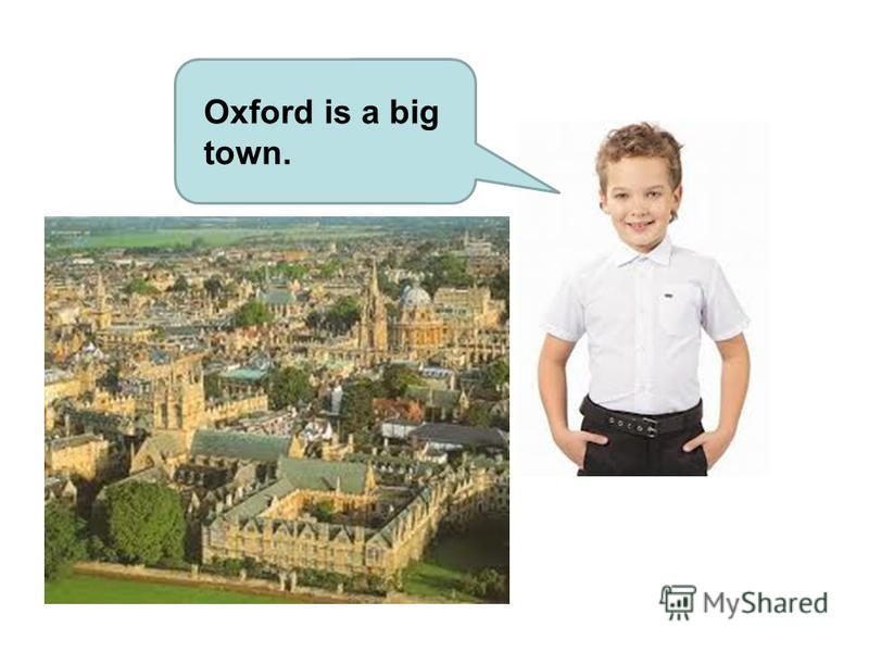 Oxford is a big town.