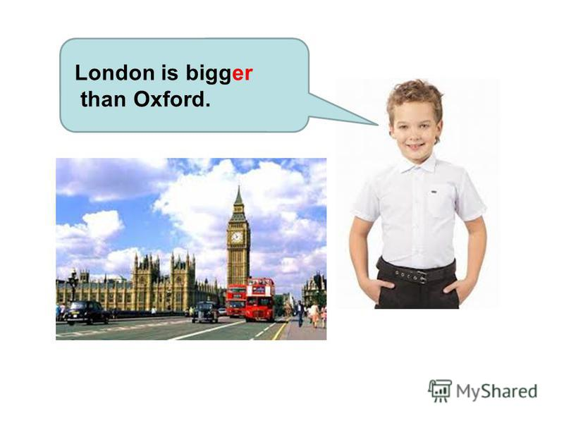 London is bigger than Oxford.