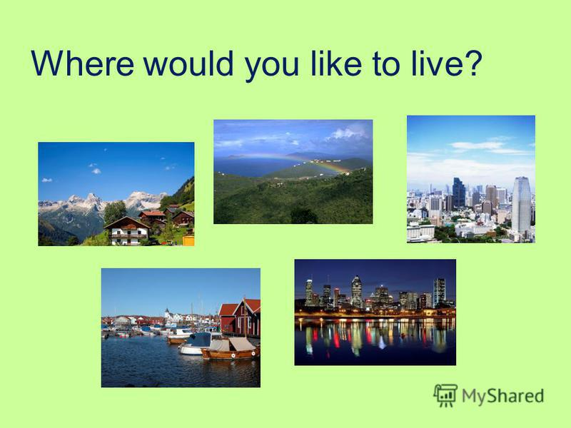 Where would you like to live?