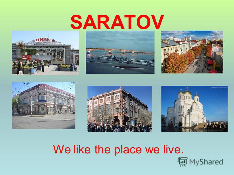 SARATOV We like the place we live.