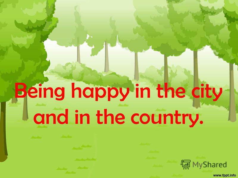 Being happy in the city and in the country.
