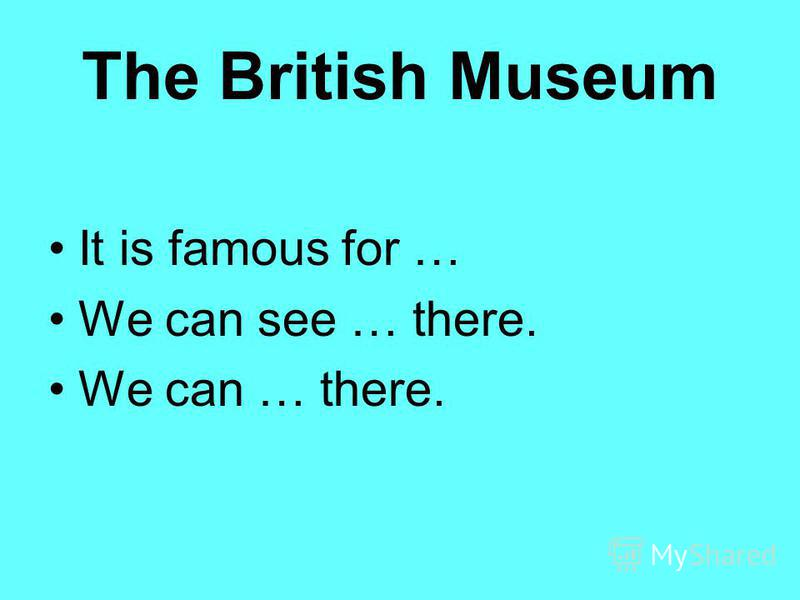 The British Museum It is famous for … We can see … there. We can … there.