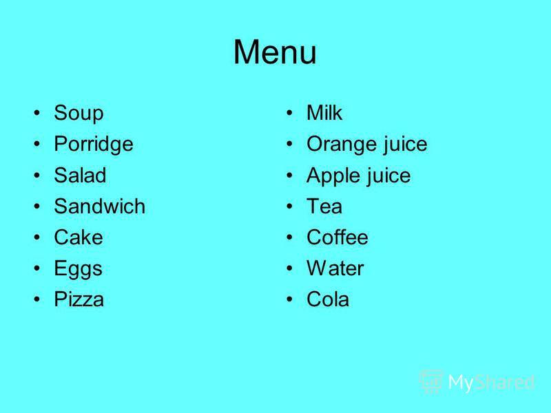 Menu Soup Porridge Salad Sandwich Cake Eggs Pizza Milk Orange juice Apple juice Tea Coffee Water Cola