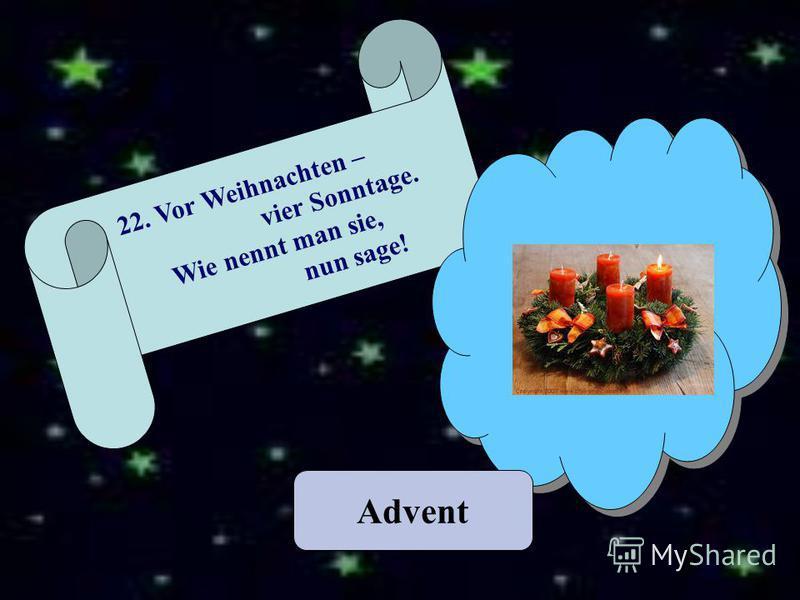 Advent 22. Vor Weihnachten – vier Sonntage. Wie nennt man sie, nun sage!