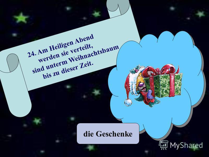 die Geschenke 24. Am Heiligen Abend werden sie verteilt, sind unterm Weihnachtsbaum bis zu dieser Zeit.