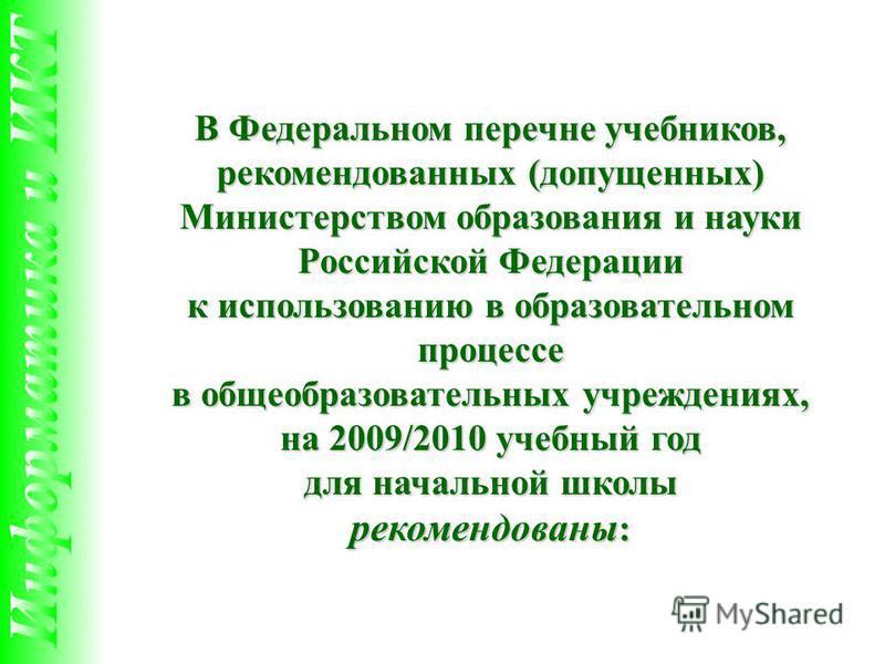 В Федеральном перечне учебников, рекомендованных (допущенных) Министерством образования и науки Российской Федерации к использованию в образовательном процессе в общеобразовательных учреждениях, на 2009/2010 учебный год для начальной школы рекомендов