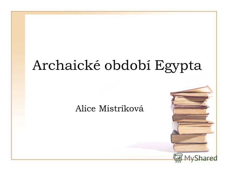 Archaické období Egypta Alice Mistríková