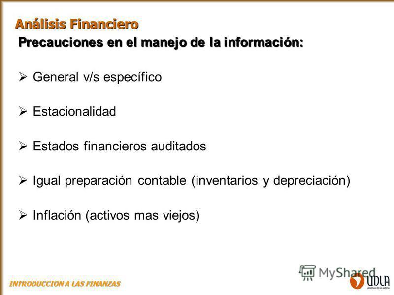 Precauciones en el manejo de la información: General v/s específico Estacionalidad Estados financieros auditados Igual preparación contable (inventarios y depreciación) Inflación (activos mas viejos) Análisis Financiero