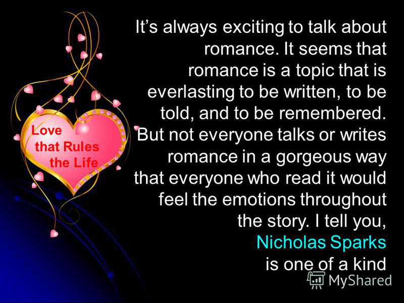 Its always exciting to talk about romance. It seems that romance is a topic that is everlasting to be written, to be told, and to be remembered. But not everyone talks or writes romance in a gorgeous way that everyone who read it would feel the emoti