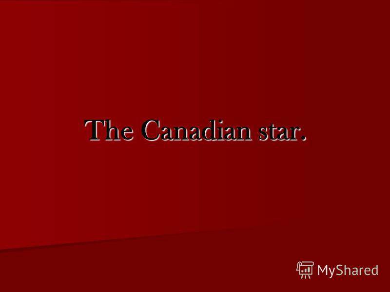 The Canadian star.