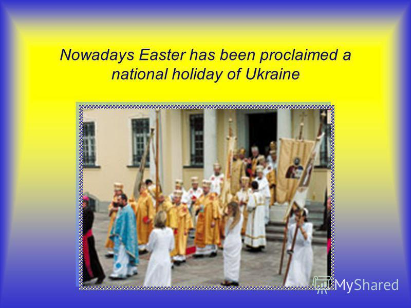 Nowadays Easter has been proclaimed a national holiday of Ukraine