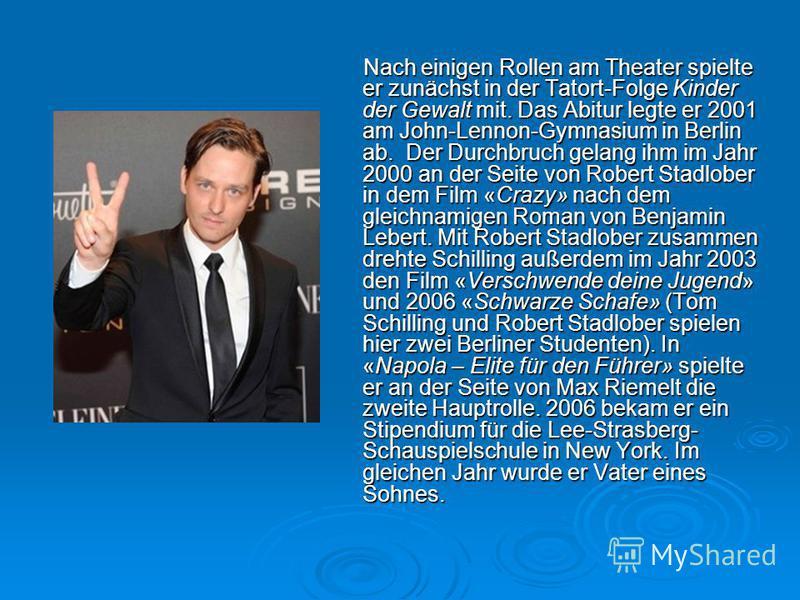 Nach einigen Rollen am Theater spielte er zunächst in der Tatort-Folge Kinder der Gewalt mit. Das Abitur legte er 2001 am John-Lennon-Gymnasium in Berlin ab. Der Durchbruch gelang ihm im Jahr 2000 an der Seite von Robert Stadlober in dem Film «Crazy»